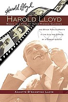 Harold Lloyd : magic in a pair of horn-rimmed glasses and other turning points in the life and career of a comedy legend
