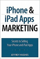 IPhone and iPad apps marketing : secrets to selling your iPhone and iPad apps