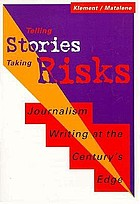 Telling stories, taking risks : journalism writing at the century's edge