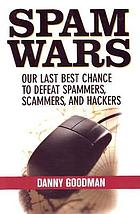 Spam wars : our last best chance to defeat spammers, scammers, and hackers