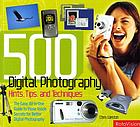500 digital photography hints, tips, and techniques : the easy, all-in-one guide to those inside secrets for better digital photography