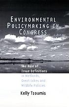Environmental policymaking in Congress : the role of issue definitions in wetlands, Great Lakes, and wildlife policies