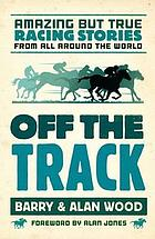 Off the track : amazing but true racing stories from all around the world