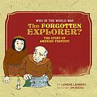 Who in the world was the forgotten explorer? : the story of Amerigo Vespucci