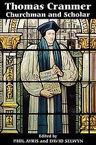 Thomas Cranmer : churchman and scholar