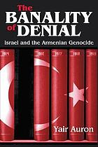 The banality of denial : Israel and the Armenian genocide