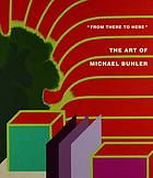 'From there to here'. The art of Michael Buhler.