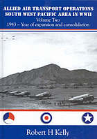 Allied Air Transport Operations South West Pacific Area in WW11 Volume Two : 1943 Year of Expansion and Consolidation