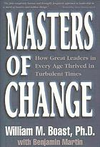 Masters of change : how great leaders in every age thrived in turbulent times
