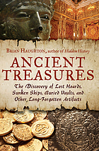 Ancient treasures : the discovery of lost hoards, sunken ships, buried vaults, and other long-forgotten artifacts