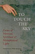 To touch the sky : poems of mystical, spiritual & metaphysical light