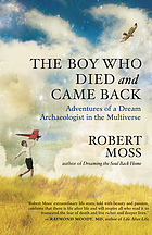 The boy who died and came back : adventures of a dream archaeologist in the multiverse