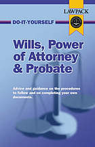 Wills, power of attorney and probate : advice and guidance on the procedures to follow and on completing your documents.