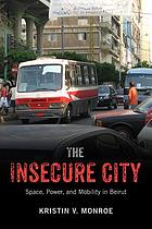 The insecure city : space, power, and mobility in Beirut