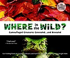 Where in the wild? : camouflaged creatures concealed-- and revealed : ear-tickling poems