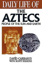 Daily life of the Aztecs : people of the sun and earth