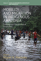 Mobility and migration in indigenous Amazonia : contemporary ethnoecological perspectives