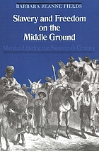 Slavery and freedom on the middle ground : Maryland during the nineteenth century