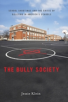 The bully society : school shootings and the crisis of bullying in America's schools