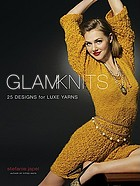 Glam knits : 25 designs for luxe yarns