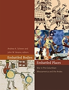 Embattled bodies, embattled places : war in pre-Columbian Mesoamerica and the Andes
