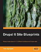 Drupal 6 site blueprints : ready-made plans for 12 different professional Drupal sites