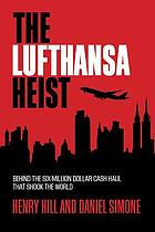 The Lufthansa heist : behind the six-million-dollar cash haul that shook the world