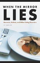 When the mirror lies : anorexia, bulimia, and other eating disorders