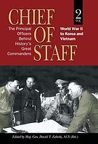 Chief of staff. Volume 2, World War II to Korea and Vietnam : the principal officers behind history's great commanders