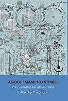 Agog! smashing stories : new Australian speculative fiction