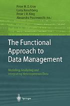 The functional approach to data management : modeling, analyzing, and integrating heterogeneous data