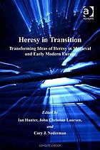 Heresy in transition : transforming ideas of heresy in medieval and early modern Europe