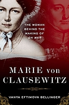 Marie von Clausewitz : the woman behind the making of On War