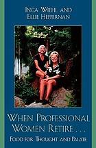 When professional women retire-- : food for thought and palate