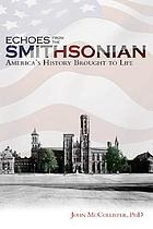 Echoes from the Smithsonian : America's history brought to life