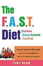 The F.A.S.T. diet (Families Always Succeed Together) : the Dean family lost 500 pounds : now you can lose weight--and keep it off--with their simple plan