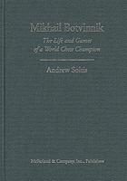 Mikhail Botvinnik : the life and games of a world chess champion