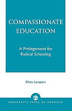 Compassionate education : a prolegomena for radical schooling