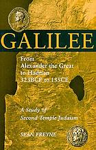 Galilee, from Alexander the Great to Hadrian, 323 B.C.E. to 135 C.E. : a study of Second Temple Judaism
