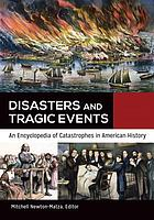 Disasters and tragic events : an encyclopedia of catastrophes in American history
