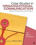Case studies in organizational communication : ethical perspectives and practices