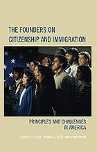 The founders on citizenship and immigration : principles and challenges in America