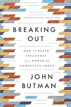 Breaking out : how to build influence in a world of competing ideas