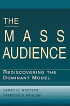 The mass audience : rediscovering the dominant model