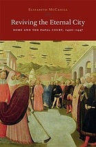 Reviving the Eternal City : Rome and the Papal Court, 1420-1447