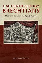 Eighteenth-century Brechtians : theatrical satire in the age of Walpole