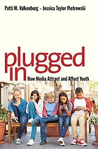 Plugged in : how media attract and affect youth