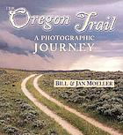 The Oregon Trail : a photographic journey