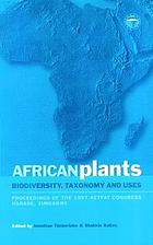 African plants : biodiversity, taxonomy and uses : proceedings of the 1997 AETFAT congress, Harare, Zimbabwe
