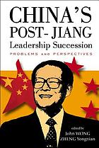 China's post-Jiang leadership succession : problems and perspectives